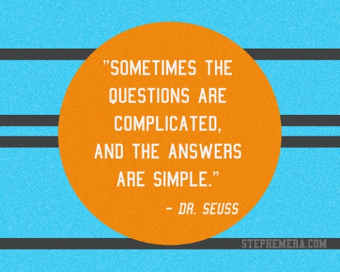 dr seuss quote: sometimes the questions are complicated, and the answers are simple